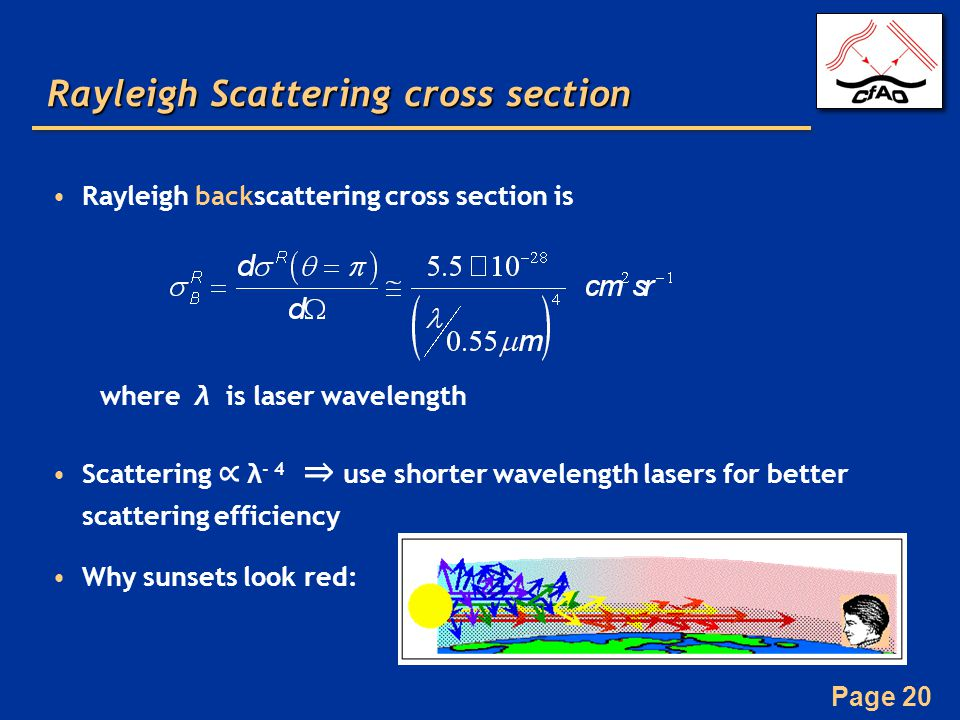 Page 20 Rayleigh Scattering cross section Rayleigh backscattering cross section is where λ is laser wavelength Scattering ∝ λ - 4 ⇒ use shorter wavelength lasers for better scattering efficiency Why sunsets look red: