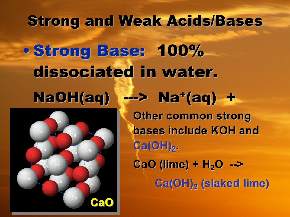 Strong base Dissociate completely into metal ions and hydroxide ions in aqueous solution.