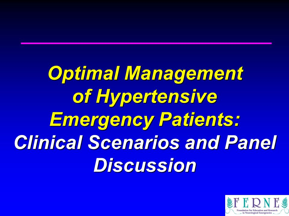Optimal Management of Hypertensive Emergency Patients: Clinical Scenarios and Panel Discussion