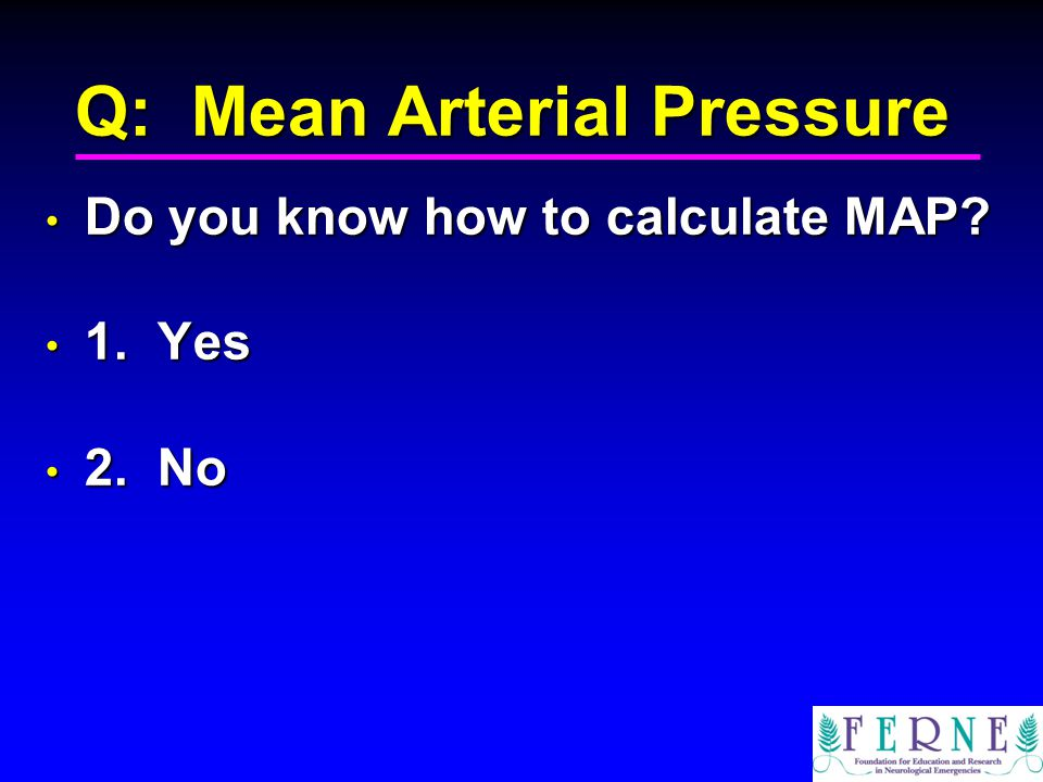 Q: Mean Arterial Pressure Do you know how to calculate MAP.