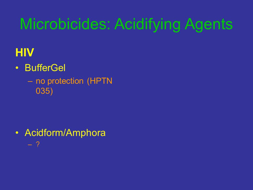 Microbicides: Acidifying Agents HIV BufferGel –no protection (HPTN 035) Acidform/Amphora –