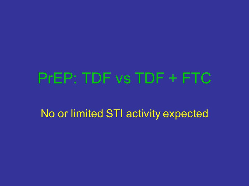 PrEP: TDF vs TDF + FTC No or limited STI activity expected