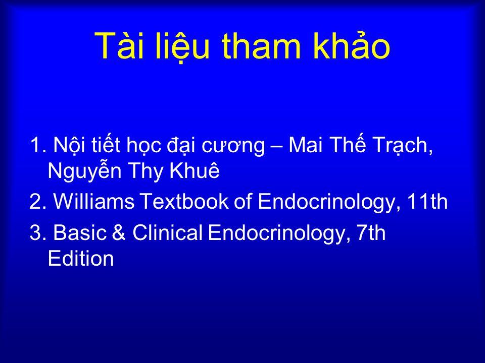 Tài liệu tham khảo 1.Nội tiết học đại cương – Mai Thế Trạch, Nguyễn Thy Khuê 2.