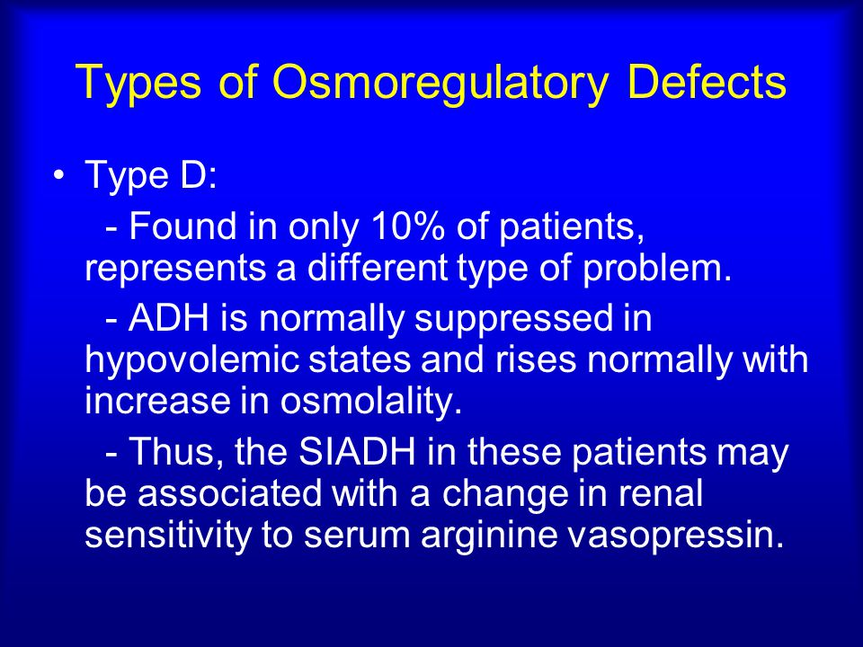 Types of Osmoregulatory Defects Type D: - Found in only 10% of patients, represents a different type of problem. - ADH is normally suppressed in hypov