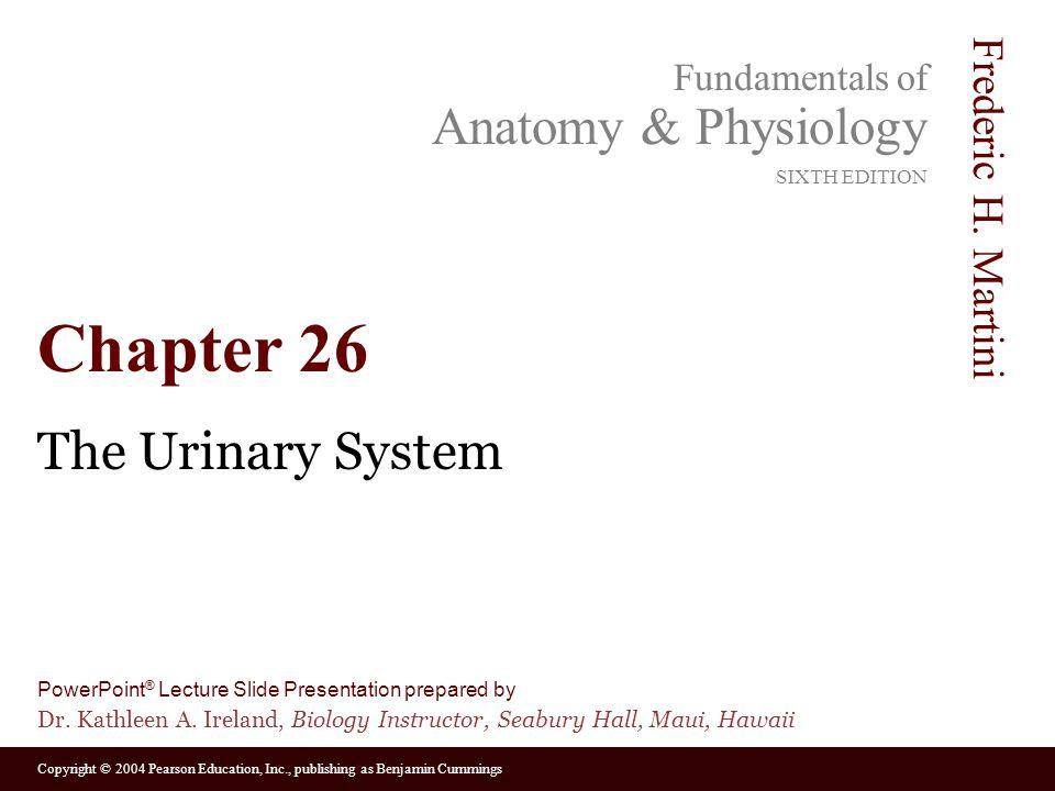 Copyright © 2004 Pearson Education, Inc., publishing as Benjamin Cummings Fundamentals of Anatomy & Physiology SIXTH EDITION Frederic H. Martini Power