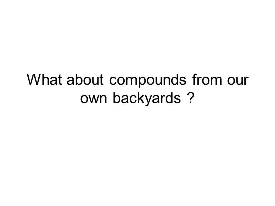 What about compounds from our own backyards ?