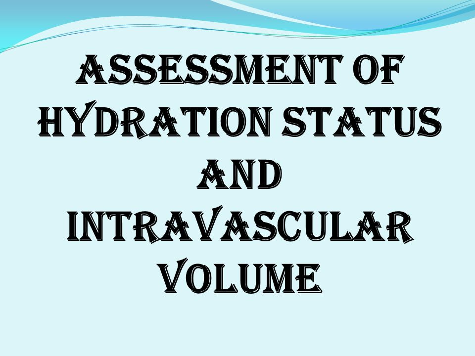 ASSESSMENT OF HYDRATION STATUS AND INTRAVASCULAR VOLUME