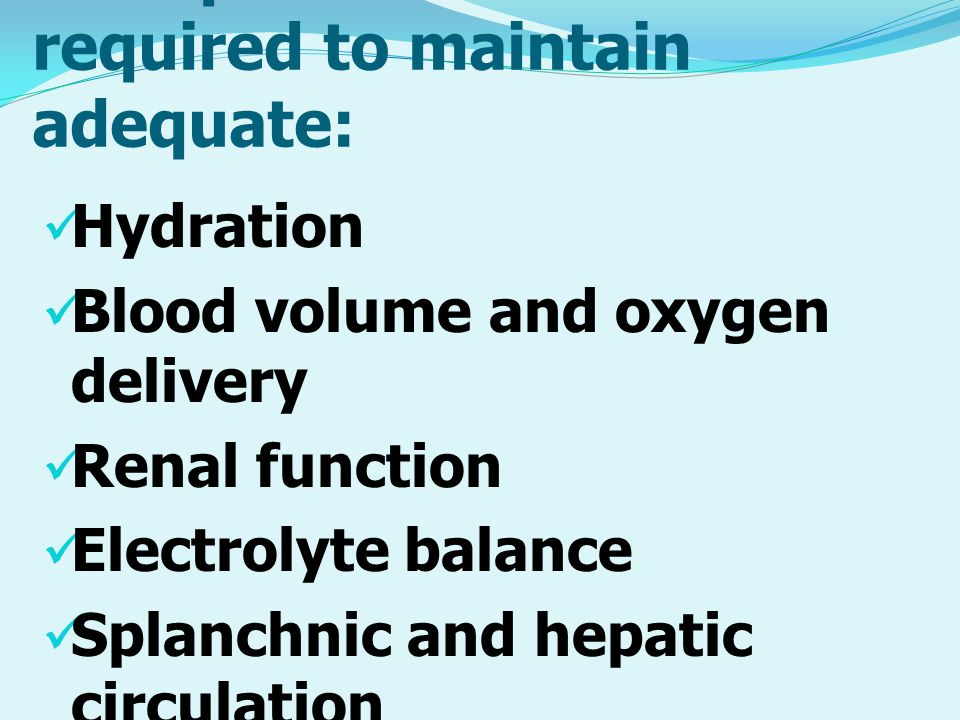 Perioperative fluids are required to maintain adequate: Hydration Blood volume and oxygen delivery Renal function Electrolyte balance Splanchnic and h