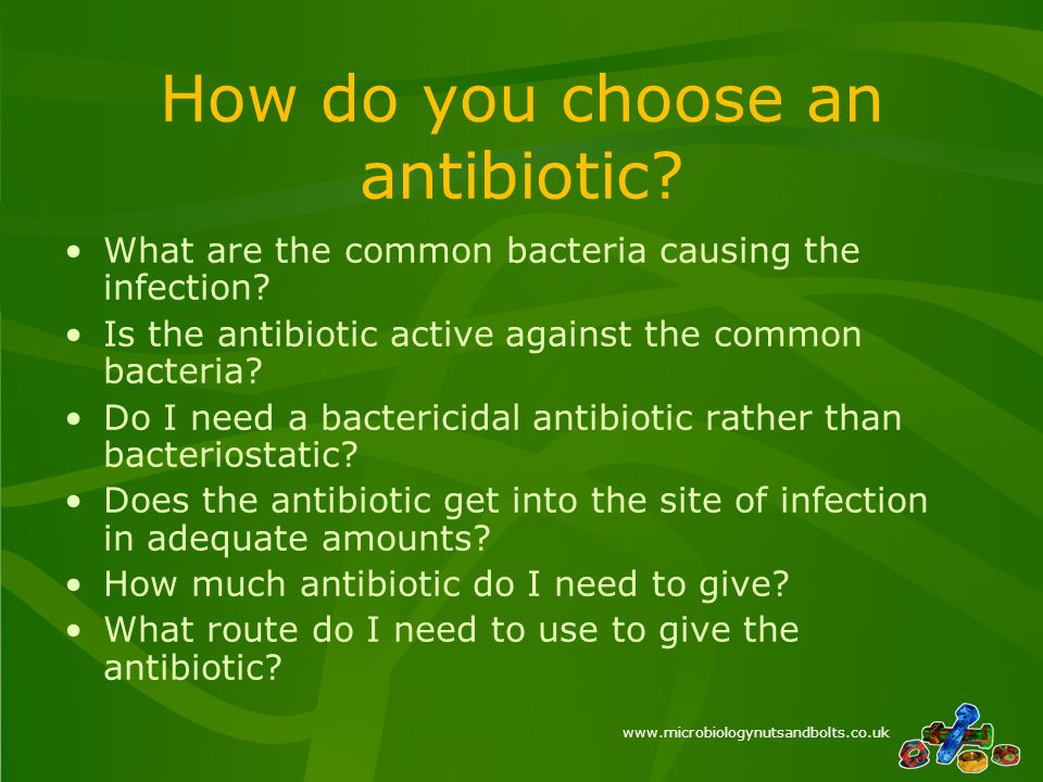 www.microbiologynutsandbolts.co.uk How do you choose an antibiotic.