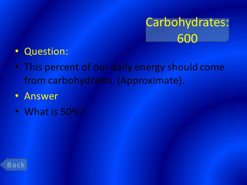 Carbohydrates: 600 Question: This percent of our daily energy should come from carbohydrates.
