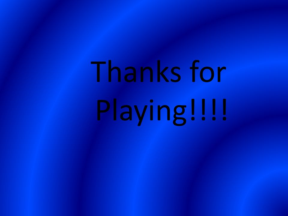 Thanks for Playing!!!!