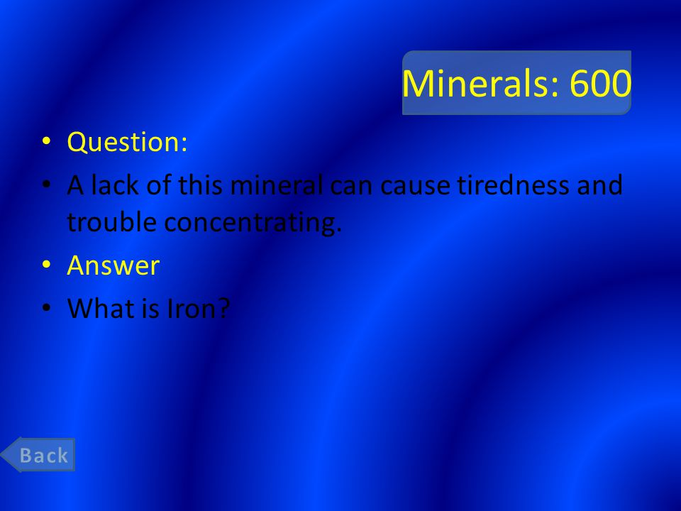 Minerals: 600 Question: A lack of this mineral can cause tiredness and trouble concentrating.