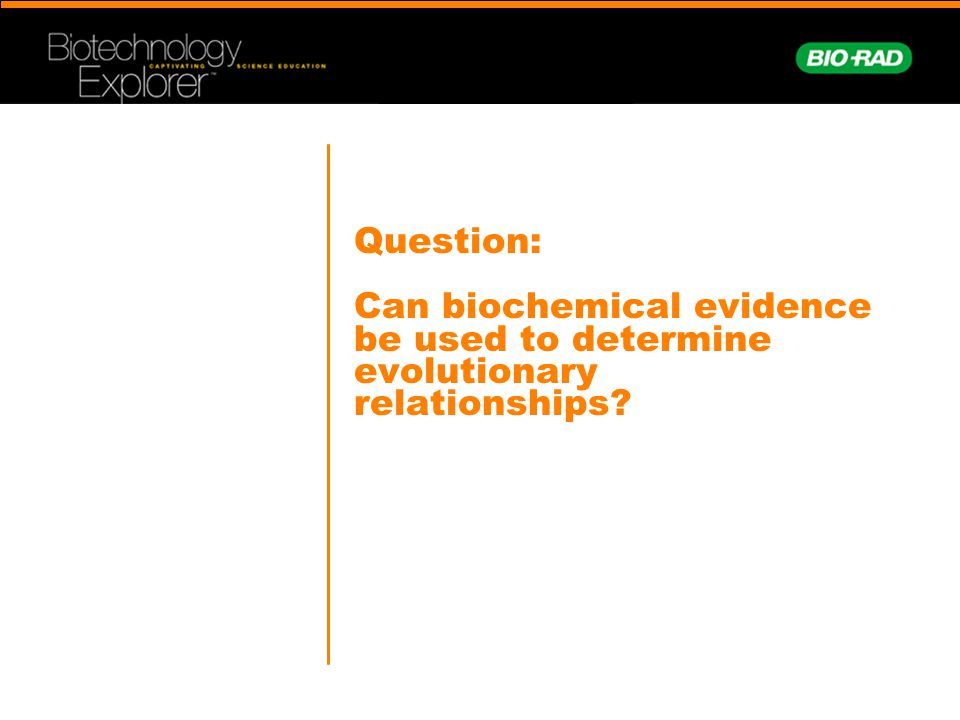 Question: Can biochemical evidence be used to determine evolutionary relationships?