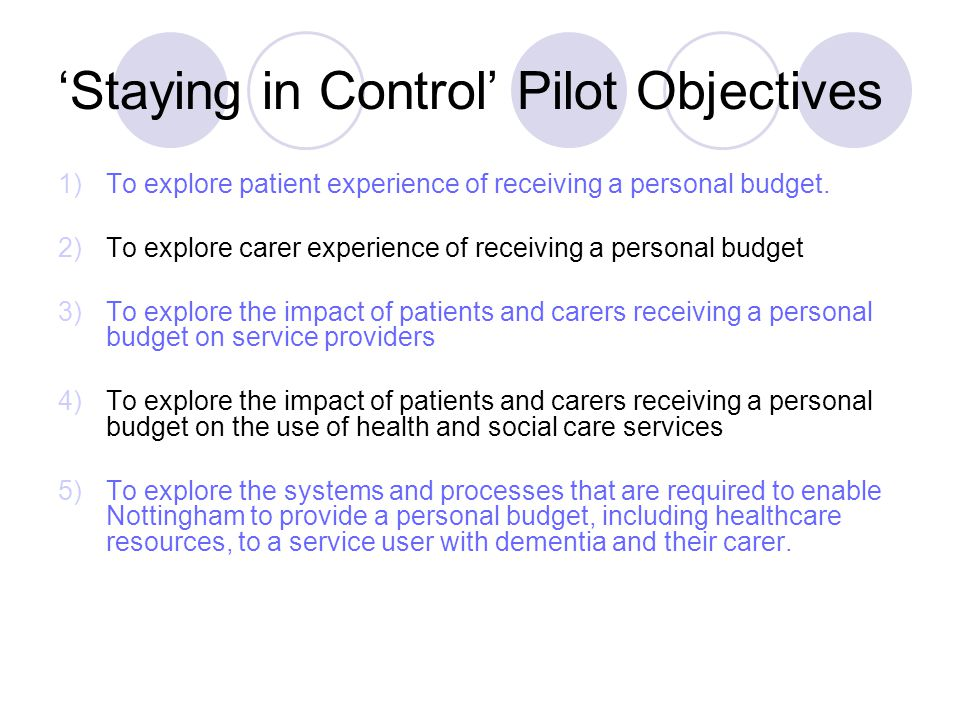 'Staying in Control' Pilot Objectives 1)To explore patient experience of receiving a personal budget.