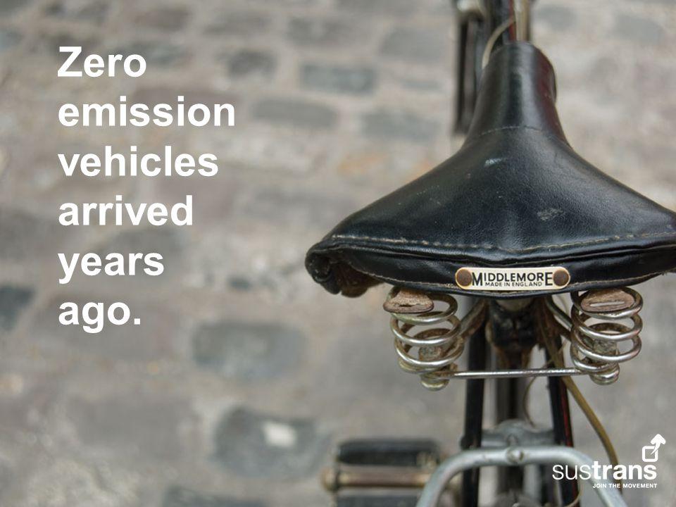 Zero emission vehicles arrived years ago.