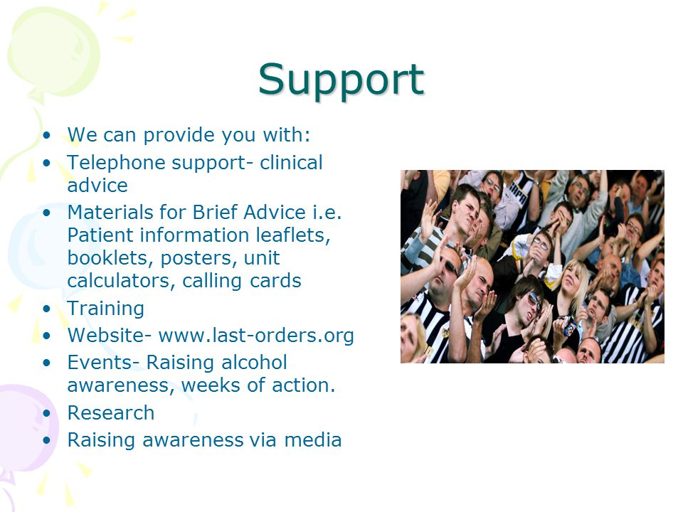 Support We can provide you with: Telephone support- clinical advice Materials for Brief Advice i.e. Patient information leaflets, booklets, posters, u