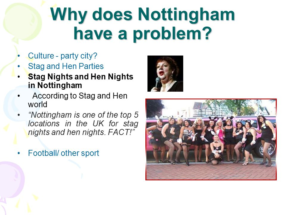 Why does Nottingham have a problem? Culture - party city? Stag and Hen Parties Stag Nights and Hen Nights in Nottingham According to Stag and Hen worl