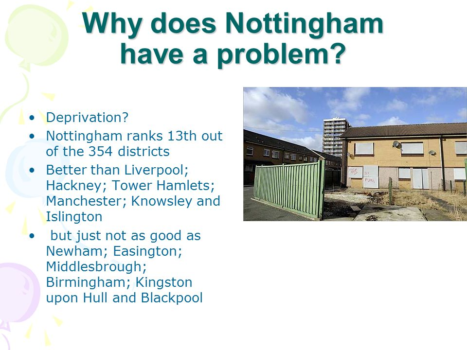 Why does Nottingham have a problem. Deprivation.