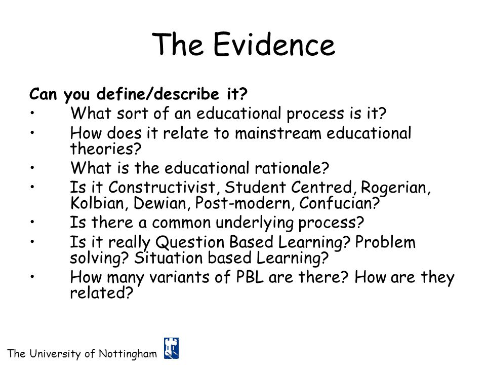 The University of Nottingham The Evidence Can you define/describe it? What sort of an educational process is it? How does it relate to mainstream educ