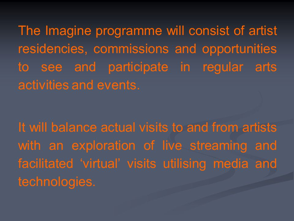 The Imagine programme will consist of artist residencies, commissions and opportunities to see and participate in regular arts activities and events.
