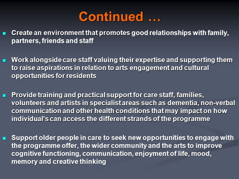 Continued … Create an environment that promotes Create an environment that promotes good relationships with family, partners, friends and staff Work a