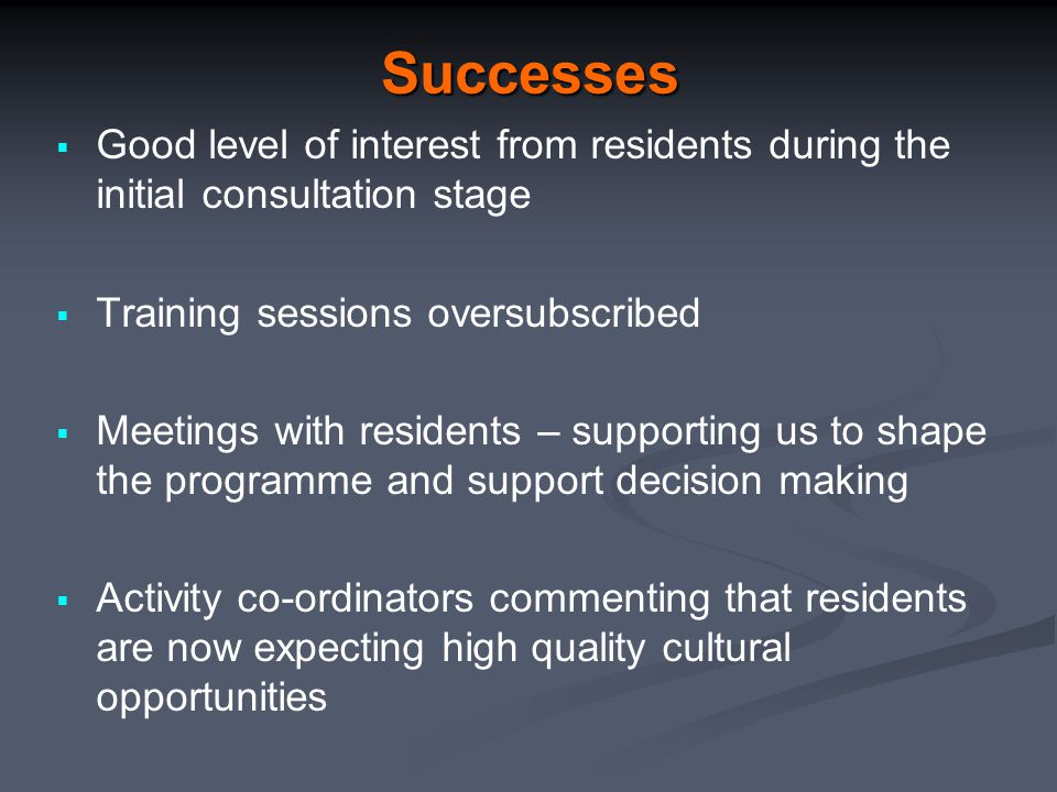 Successes  Good level of interest from residents during the initial consultation stage  Training sessions oversubscribed  Meetings with residents –