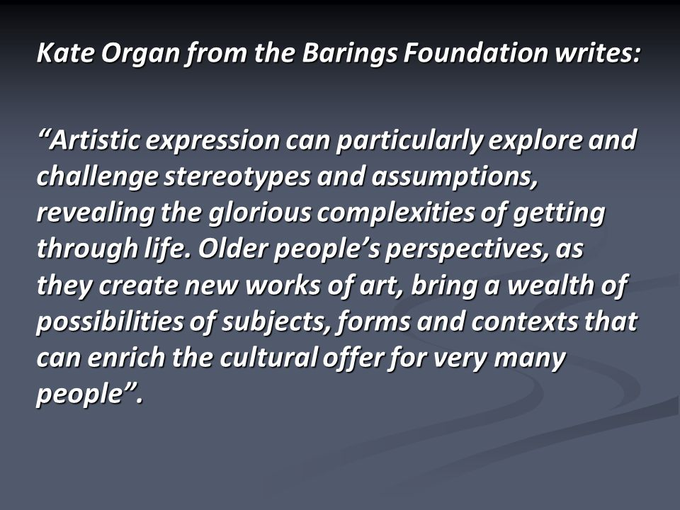 """Kate Organ from the Barings Foundation writes: """"Artistic expression can particularly explore and challenge stereotypes and assumptions, revealing the"""