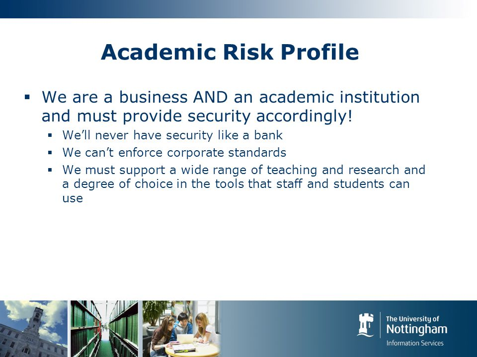 Academic Risk Profile  We are a business AND an academic institution and must provide security accordingly.