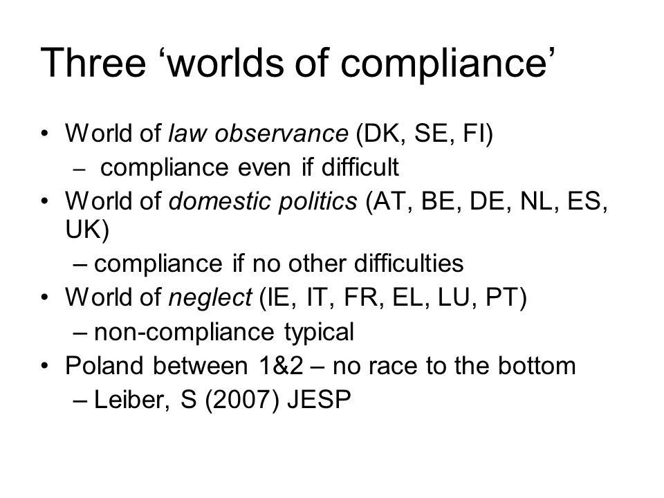 Three 'worlds of compliance' World of law observance (DK, SE, FI) – compliance even if difficult World of domestic politics (AT, BE, DE, NL, ES, UK) –