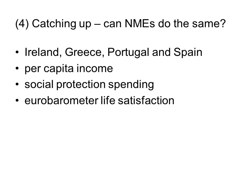 (4) Catching up – can NMEs do the same? Ireland, Greece, Portugal and Spain per capita income social protection spending eurobarometer life satisfacti