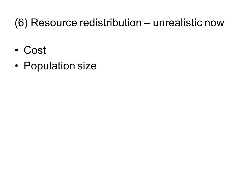 (6) Resource redistribution – unrealistic now Cost Population size