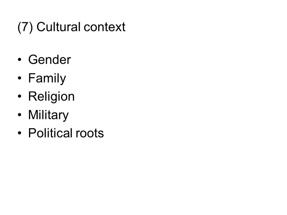 (7) Cultural context Gender Family Religion Military Political roots
