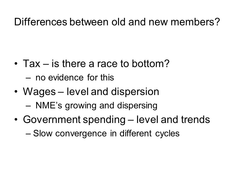 Differences between old and new members? Tax – is there a race to bottom? – no evidence for this Wages – level and dispersion – NME's growing and disp
