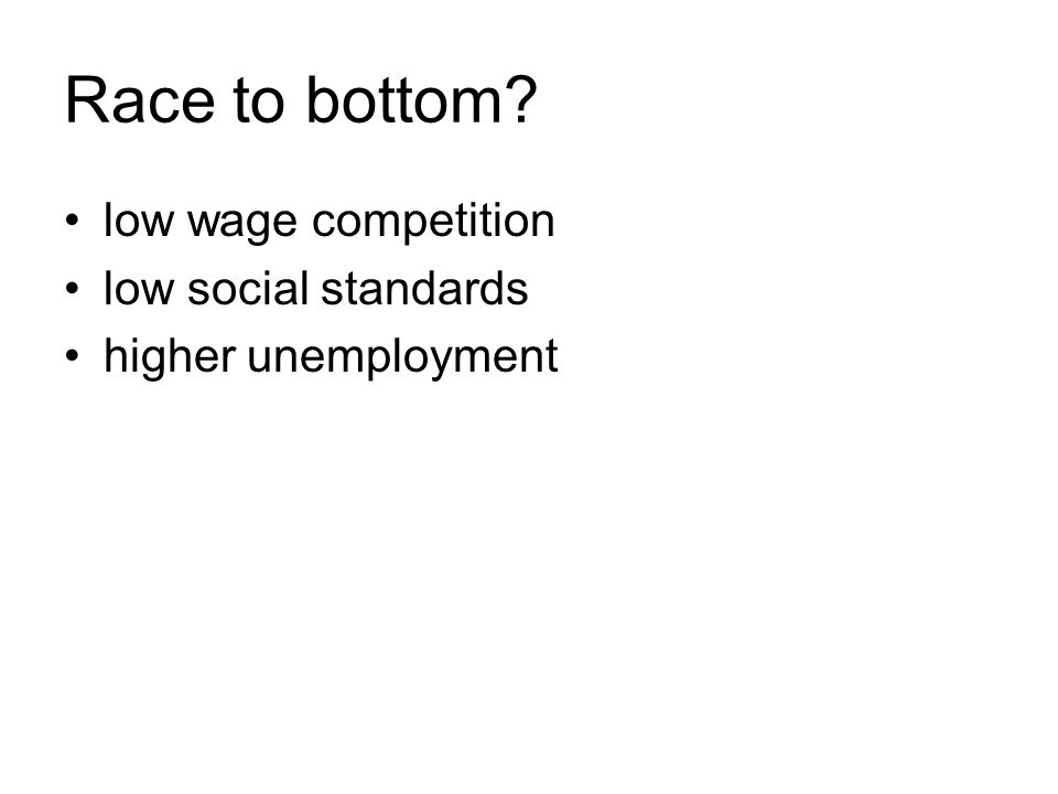 Race to bottom? low wage competition low social standards higher unemployment
