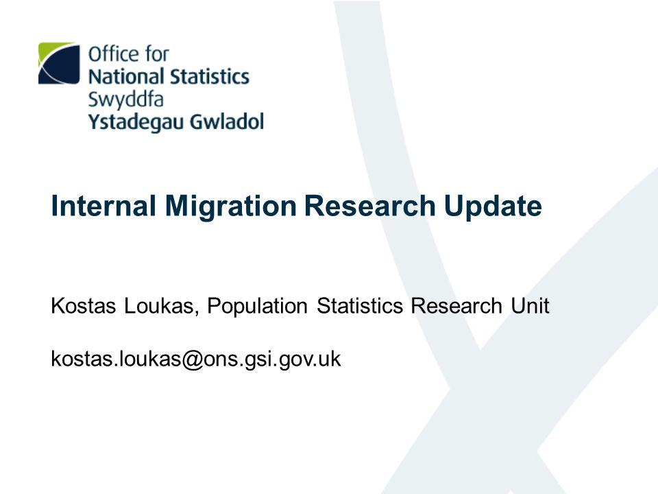 Internal Migration Research Update Kostas Loukas, Population Statistics Research Unit kostas.loukas@ons.gsi.gov.uk