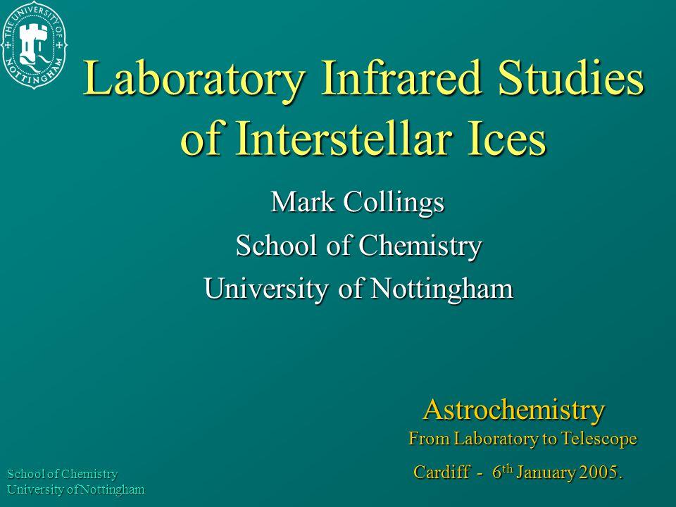 School of Chemistry University of Nottingham Laboratory Infrared Studies of Interstellar Ices Mark Collings School of Chemistry University of Nottingh