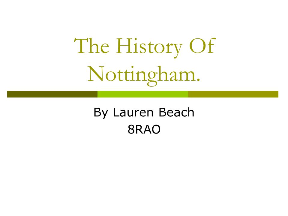 The History Of Nottingham. By Lauren Beach 8RAO