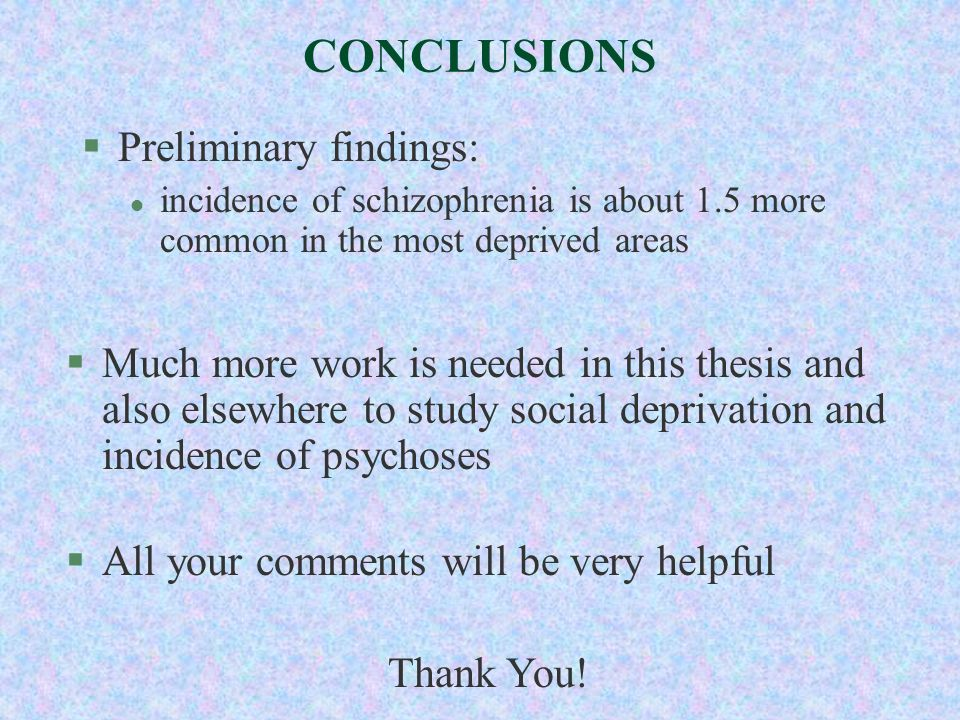 CONCLUSIONS §Preliminary findings: l incidence of schizophrenia is about 1.5 more common in the most deprived areas §Much more work is needed in this