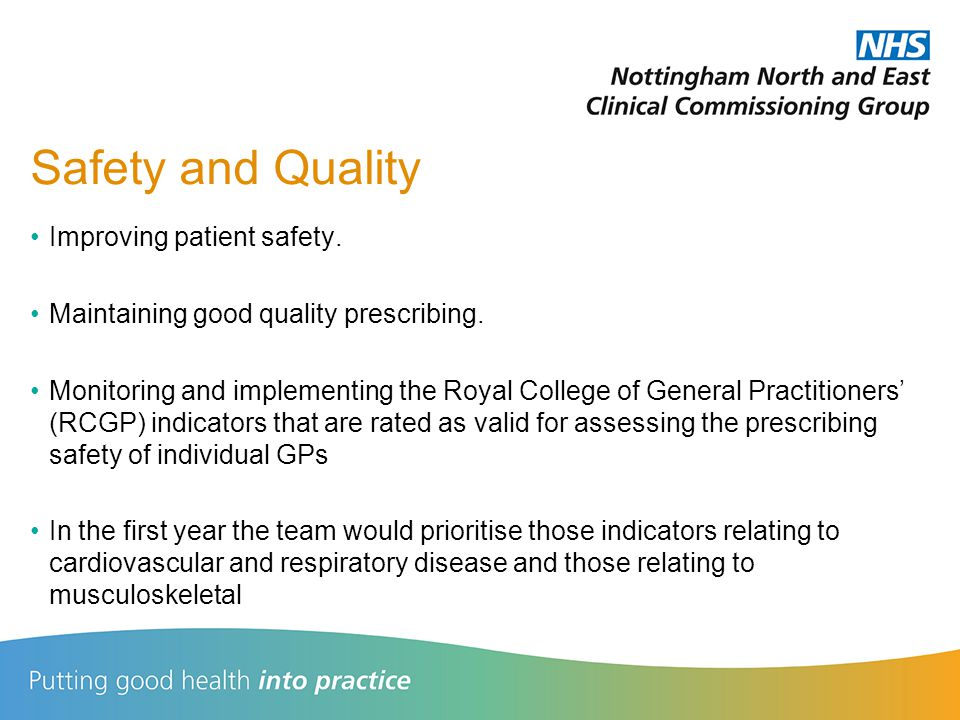 Safety and Quality Improving patient safety. Maintaining good quality prescribing.
