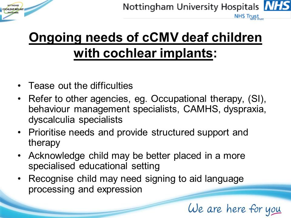 Ongoing needs of cCMV deaf children with cochlear implants: Tease out the difficulties Refer to other agencies, eg.