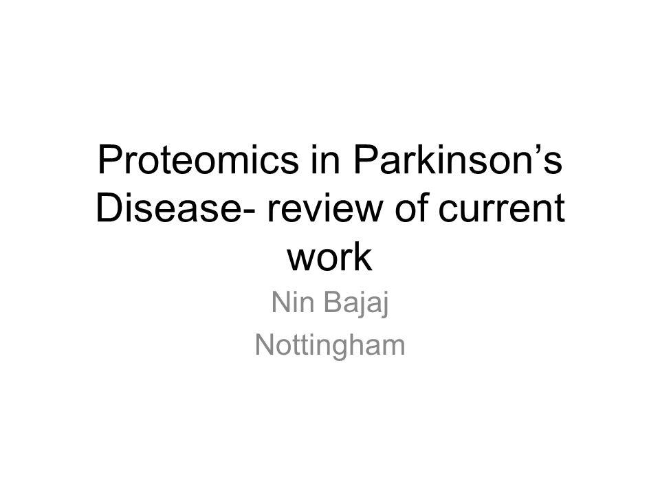 Proteomics in Parkinson's Disease- review of current work Nin Bajaj Nottingham