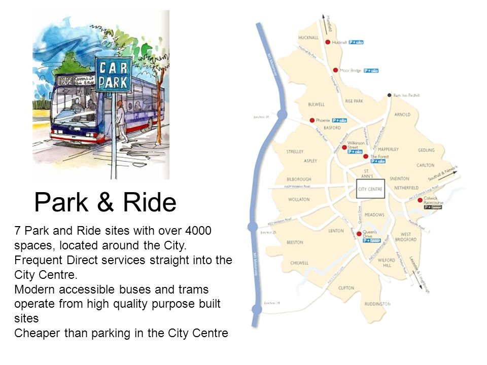Park & Ride 7 Park and Ride sites with over 4000 spaces, located around the City. Frequent Direct services straight into the City Centre. Modern acces