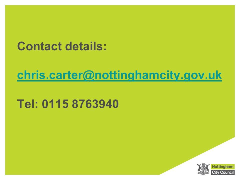 Contact details: chris.carter@nottinghamcity.gov.uk Tel: 0115 8763940 chris.carter@nottinghamcity.gov.uk