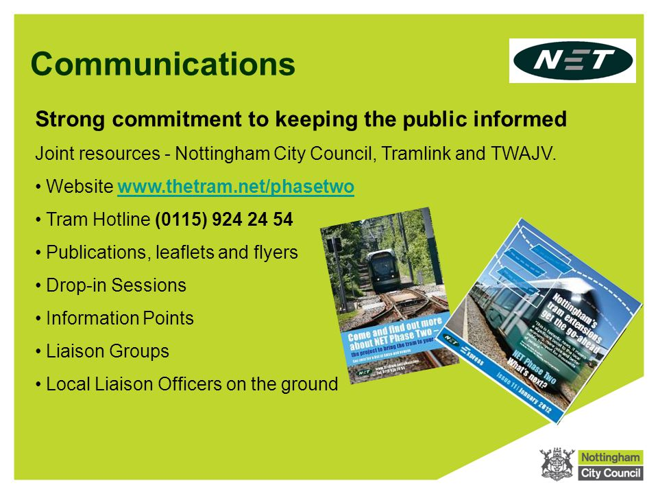Communications Strong commitment to keeping the public informed Joint resources - Nottingham City Council, Tramlink and TWAJV.