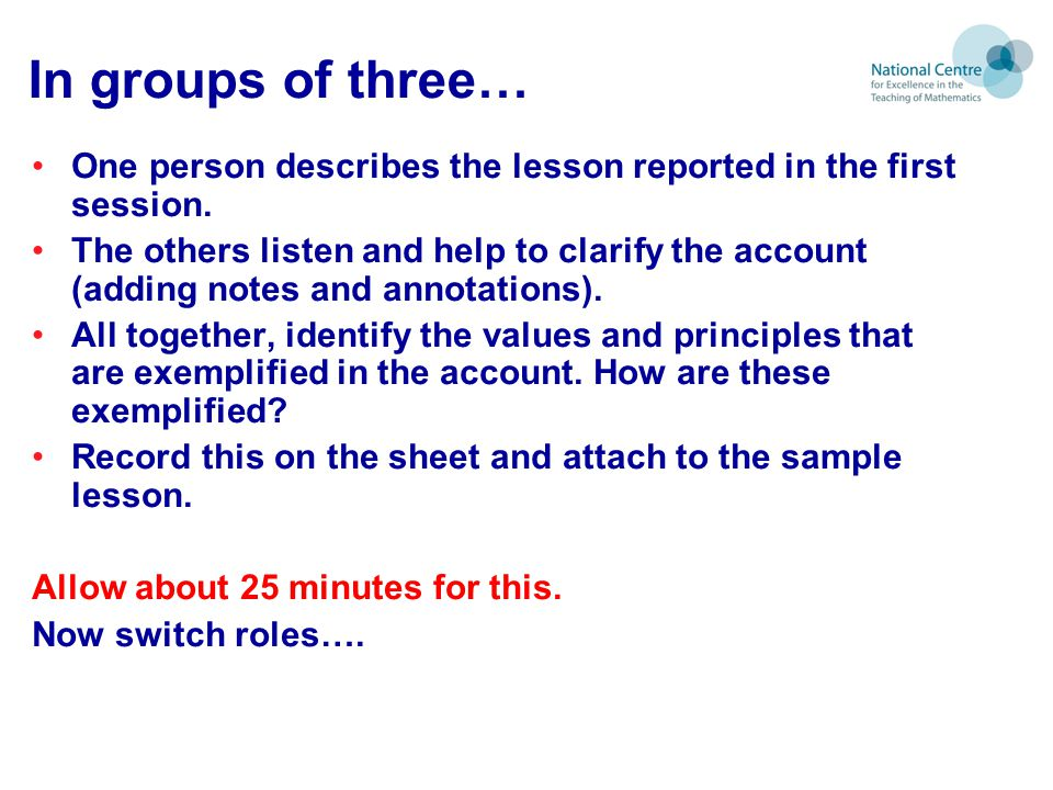 In groups of three… One person describes the lesson reported in the first session.