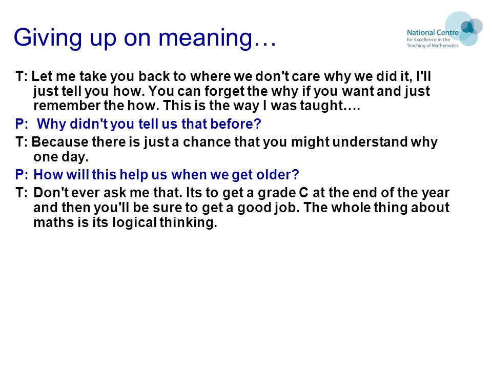 Giving up on meaning… T: Let me take you back to where we don t care why we did it, I ll just tell you how.