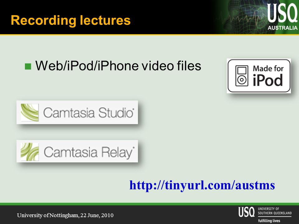 University of Nottingham, 22 June, 2010 Recording lectures Web/iPod/iPhone video files http://tinyurl.com/austms