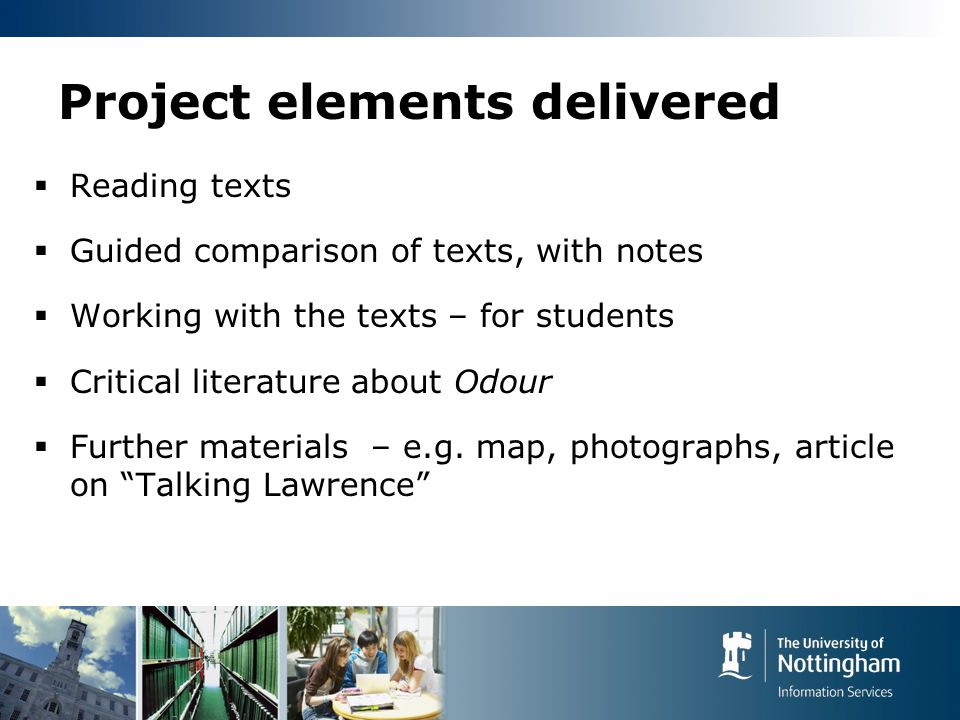 Project elements delivered  Reading texts  Guided comparison of texts, with notes  Working with the texts – for students  Critical literature about Odour  Further materials – e.g.