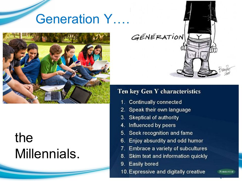 Generation Y…… the Millennials.