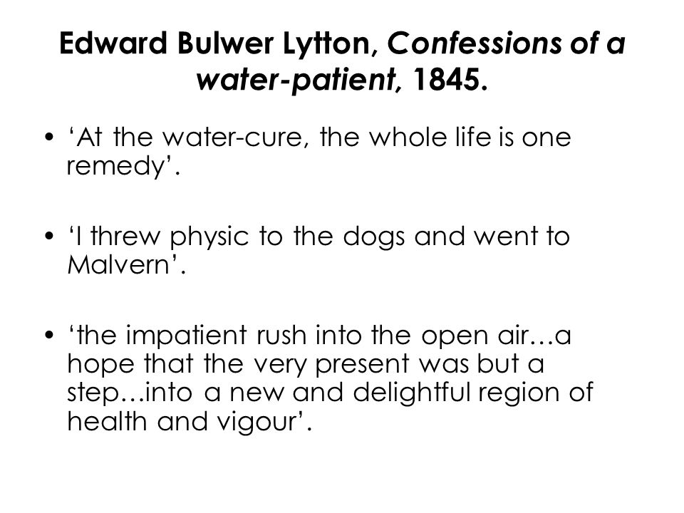 Edward Bulwer Lytton, Confessions of a water-patient, 1845.